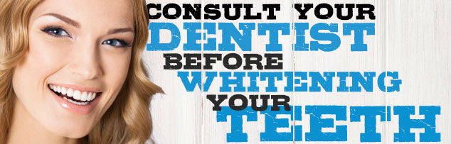 Consult your dentist before whitening your teeth